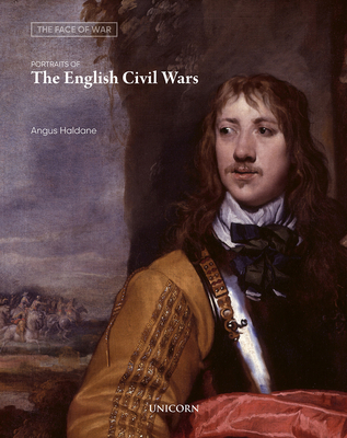 Portraits of the English Civil Wars: The Face of War - Haldane, Angus