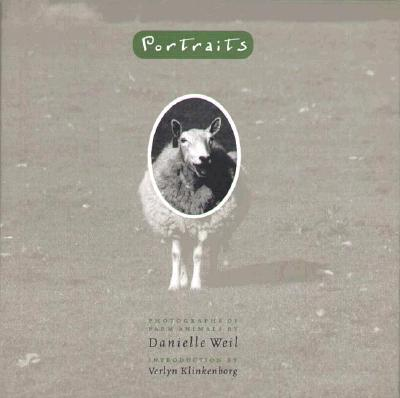 Portraits: Photographs of Farm Animals - Weil, Danielle (Photographer), and Klinkenborg, Verlyn, PH.D. (Introduction by)