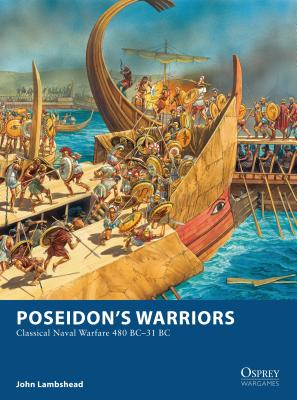 Poseidon's Warriors: Classical Naval Warfare 480-31 BC - Lambshead, John