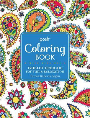 Posh Adult Coloring Book: Paisley Designs for Fun & Relaxation - Logan, Teresa Roberts