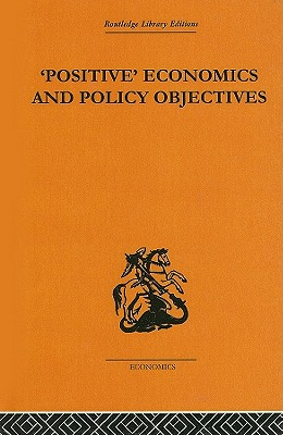 Positive Economics and Policy Objectives - Hutchison, T W