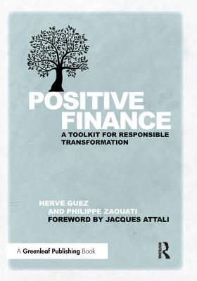 Positive Finance: A Toolkit for Responsible Transformation - Guez, Herve, and Zaouati, Philippe, and Attali, Jacques (Foreword by)