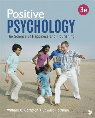 Positive Psychology: The Science of Happiness and Flourishing - Compton, William C, and Hoffman, Edward L