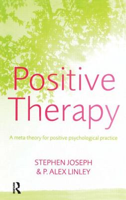 Positive Therapy: A Meta-Theory for Positive Psychological Practice - Joseph, Stephen, Ph.D.