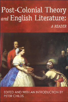 Post-Colonial Theory and English Literature: A Reader - Childs, Peter, Professor (Introduction by)