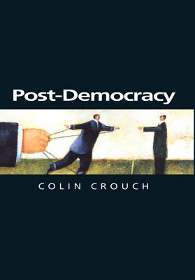 Post-Democracy: A Sociological Introduction - Crouch, Colin