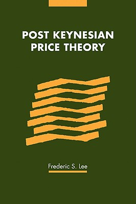 Post Keynesian Price Theory - Lee, Frederic S, and Deane, Phyllis (Editor), and Mathur, Gautam (Editor)