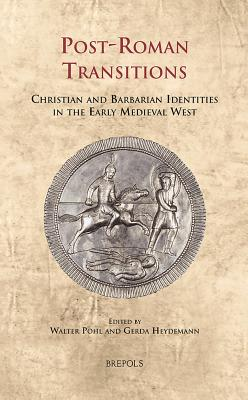 Post-Roman Transitions: Christian and Barbarian Identities in the Early Medieval West - Pohl, Walter (Editor), and Heydemann, Gerda (Editor)
