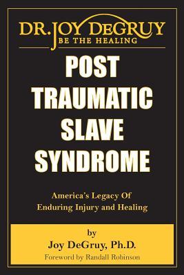 Post Traumatic Slave Syndrome: America's Legacy of Enduring Injury and Healing - Degruy, Joy Angela