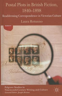 Postal Plots in British Fiction, 1840-1898: Readdressing Correspondence in Victorian Culture - Rotunno, Laura