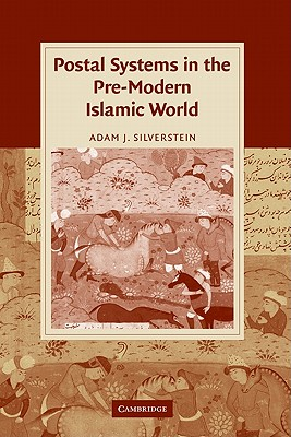 Postal Systems in the Pre-Modern Islamic World - Silverstein, Adam J