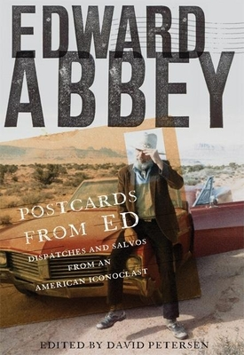 Postcards from Ed: Dispatches and Salvos from an American Iconoclast - Abbey, Edward, and Petersen, David (Editor)