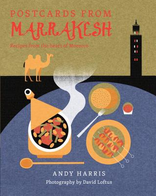 Postcards from Marrakesh: Recipes from the Heart of Morocco -
