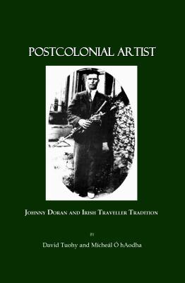 Postcolonial Artist: Johnny Doran and Irish Traveller Tradition - O'Haodha, Micheal, and Tuohy, David