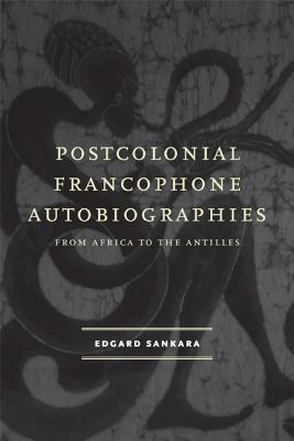 Postcolonial Francophone Autobiographies: From Africa to the Antilles - Sankara, Edgard