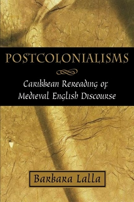Postcolonialisms: Caribbean Rereadings of Medieval English Discourse - Lalla, Barbara, Dr., PH.D.