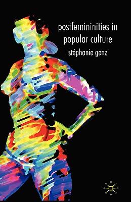 Postfemininities in Popular Culture - Genz, Stephanie