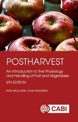 Postharvest: An Introduction to the Physiology and Handling of Fruit and Vegetables - Wills, Ron, and Golding, John