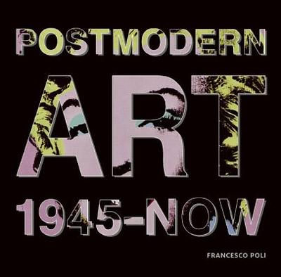 Postmodern Art: From the Post-War to Today - Poli, Francesco