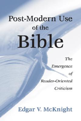 Postmodern Use of the Bible: The Emergence of Reader-Oriented Criticism - McKnight, Edgar V