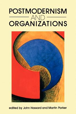 Postmodernism and Organizations - Hassard, John (Editor), and Parker, Martin (Editor)