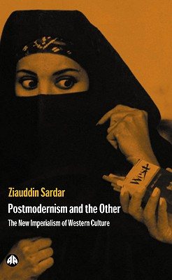 Postmodernism and the Other: New Imperialism of Western Culture - Sardar, Ziauddin, Professor