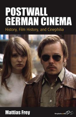 Postwall German Cinema: History, Film History and Cinephilia - Frey, Mattias