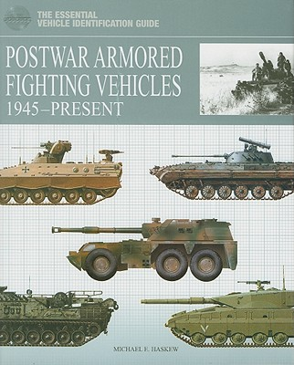Postwar Armored Fighting Vehicles: 1945-Present - Haskew, Michael E