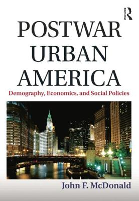 Postwar Urban America: Demography, Economics, and Social Policies - McDonald, John F