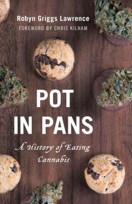 Pot in Pans: A History of Eating Cannabis - Lawrence, Robyn Griggs