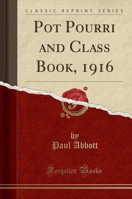Pot Pourri and Class Book, 1916 (Classic Reprint) - Abbott, Paul