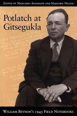 Potlatch at Gitsegukla: William Beynon's 1945 Field Notebooks - Halpin, Marjorie M. (Editor), and Anderson, Margaret (Editor)