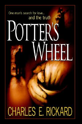 Potter's Wheel: One Man's Search for Love... and the Truth - Rickard, Charles E