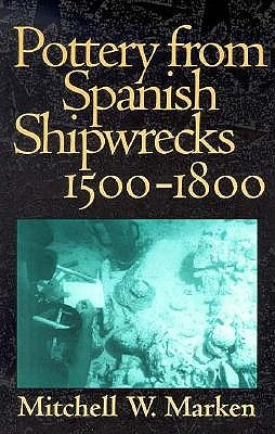 Pottery from Spanish Shipwrecks, 1500-1800 - Marken, Mitchell W