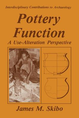 Pottery Function: A Use-Alteration Perspective - Skibo, James M.