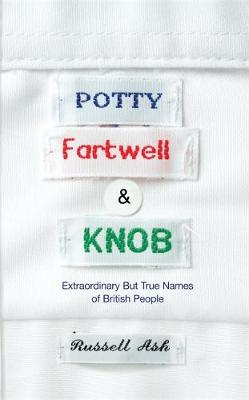 potty fartwell and knob from luke warm to minty badger extraordinary but true names of british people