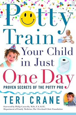 Potty Train Your Child in Just One Day: Proven Secrets of the Potty Pro - Crane, Teri