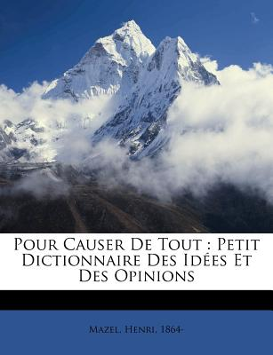 Pour Causer de Tout: Petit Dictionnaire Des Id Es Et Des Opinions - Mazel, Henri