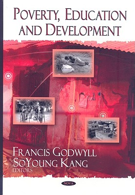 Poverty, Education, and Development - Godwyll, Francis (Editor), and Kang, So Young (Editor)