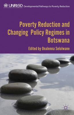 Poverty Reduction and Changing Policy Regimes in Botswana - Selolwane, Onalenna (Editor)