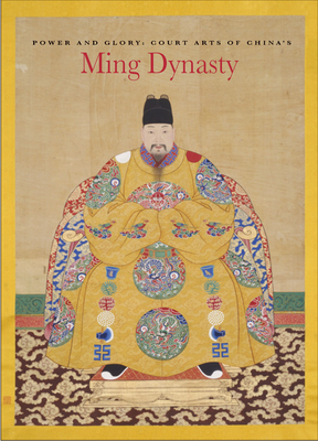 Power and Glory: Court Arts of China's Ming Dynasty - Li, He, and Knight, Michael, and Tsuruta, Kaz (Photographer)