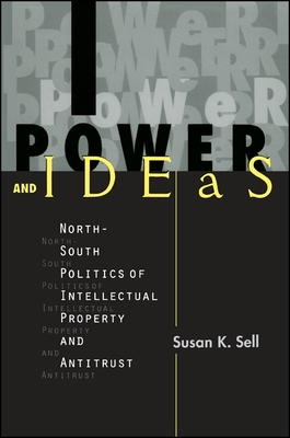 Power and Ideas: North-South Politics of Intellectual Property and Antitrust - Sell, Susan K