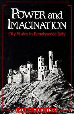 Power and Imagination: City-States in Renaissance Italy - Martines, Lauro, Professor