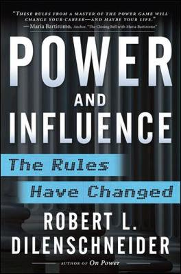 Power and Influence: The Rules Have Changed - Dilenschneider, Robert L
