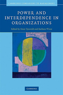Power and Interdependence in Organizations - Tjosvold, Dean (Editor), and Wisse, Barbara (Editor)