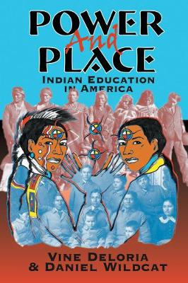 Power and Place: Indian Education in America - Deloria, Vine, and Deloria, Jr, and Wildcat, Daniel R, Dr.