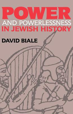 Power and Powerlessness in Jewish History - Biale, David