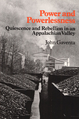 Power and Powerlessness: Quiescence and Rebellion in an Appalachian Valley - Gaventa, John
