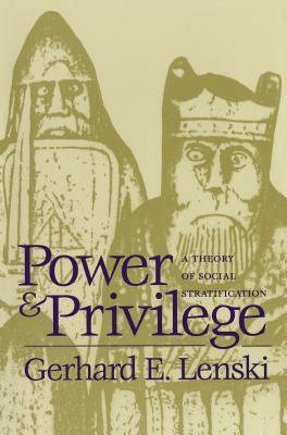 Power and Privilege: A Theory of Social Stratification - Lenski, Gerhard E
