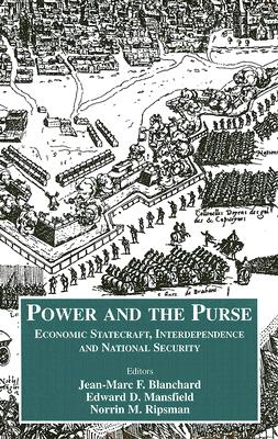 Power and the Purse: Economic Statecraft, Interdependence, and National Security - Blanchard, Jean-Marc F (Editor), and Mansfield, Edward D (Editor), and Ripsman, Norrin M (Editor)